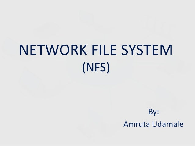 NETWORK FILE SYSTEM (NFS)  By: Amruta Udamale