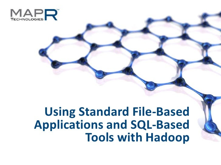 July 2012 HUG: Using Standard File-Based Applications and SQL-Based Tools with Hadoop