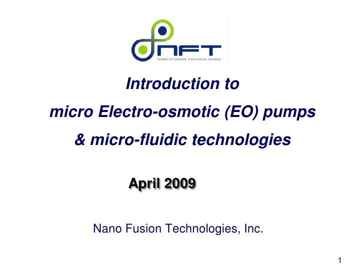 Introduction to micro Electro-osmotic (EO) pumps   & micro-fluidic technologies             April 2009        Nano Fusion ...