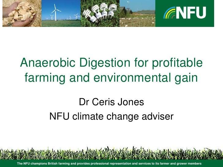Anaerobic Digestion for profitable   farming and environmental gain                           Dr Ceris Jones              ...