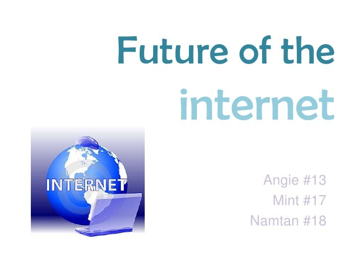 Future of the internet<br /> Angie #13<br />Mint #17<br />Namtan #18<br />