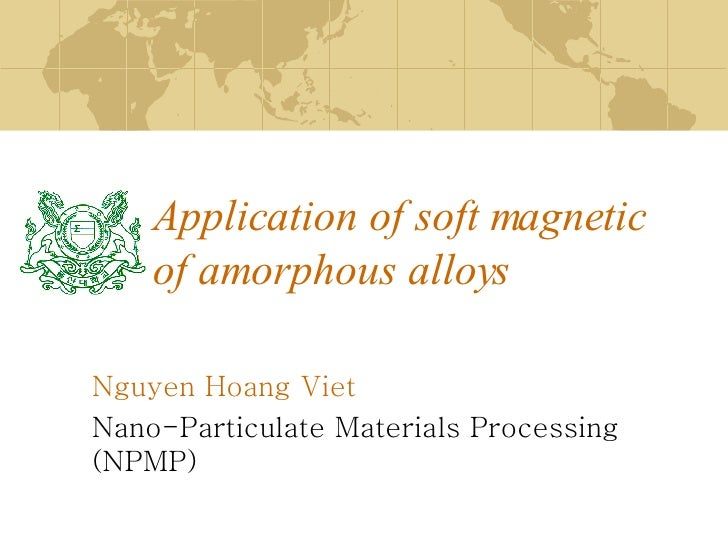 Application of soft magnetic of amorphous alloys Nguyen Hoang Viet Nano-Particulate Materials Processing (NPMP)
