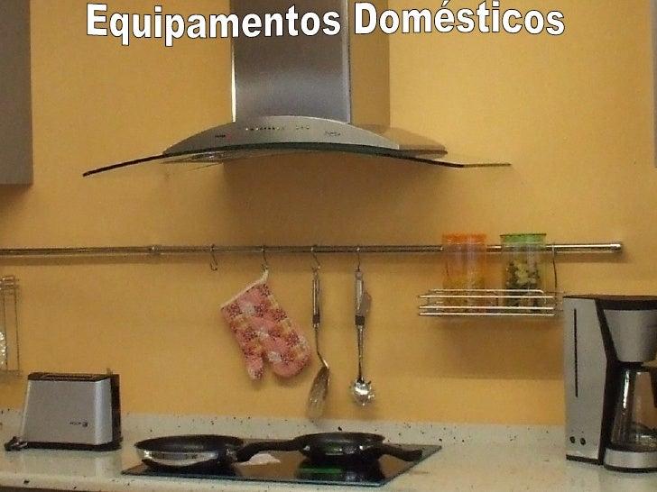 Equipamentos e Sistemas Técnicos   Equipamentos Domésticos