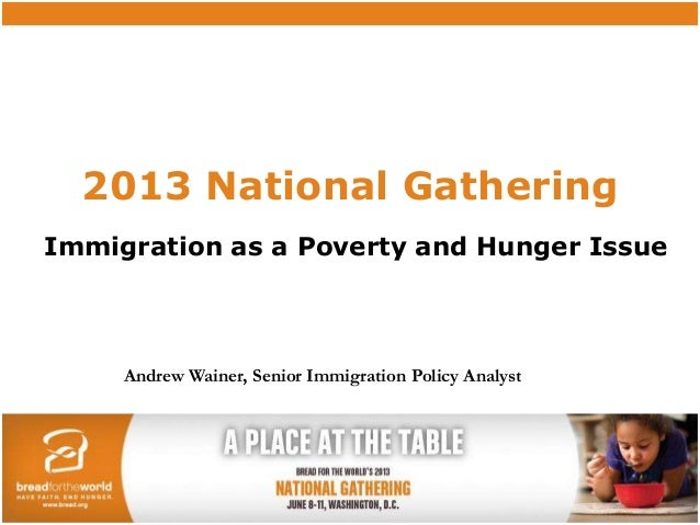 2013 National GatheringImmigration as a Poverty and Hunger IssueAndrew Wainer, Senior Immigration Policy Analyst