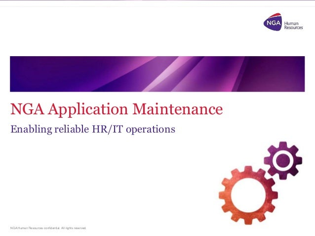 NGA Application Maintenance Enabling reliable HR/IT operations  NGA Human Resources confidential. All rights reserved.
