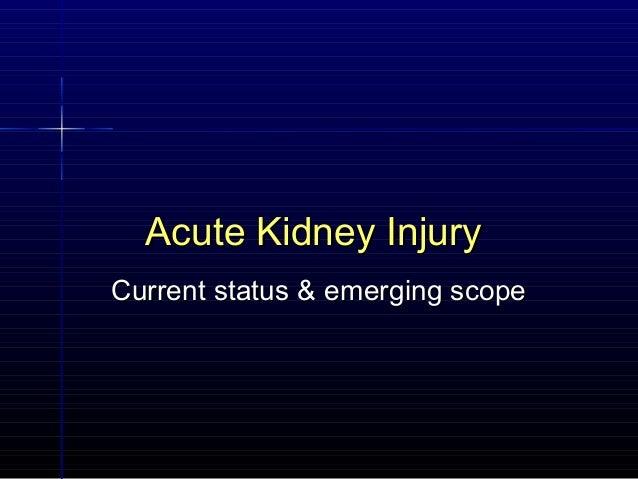 Acute Kidney InjuryAcute Kidney Injury Current status & emerging scopeCurrent status & emerging scope