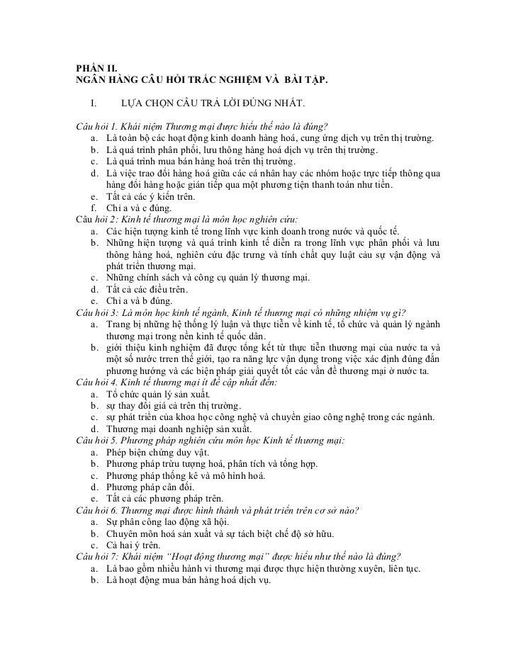 PHẦN II.NGÂN HÀNG CÂU HỎI TRẮC NGHIỆM VÀ BÀI TẬP.   I.     LỰA CHỌN CÂU TRẢ LỜI ĐÚNG NHẤT.Câu hỏi 1. Khái niệm Thương mại ...