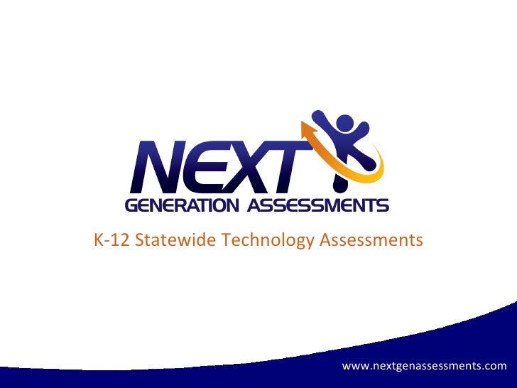 K-12 Statewide Technology Assessments www.nextgenassessments.com