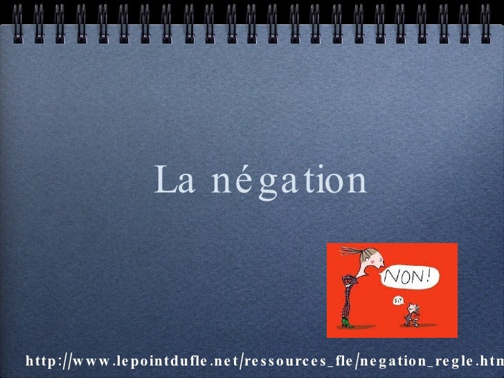 La négation http://www.lepointdufle.net/ressources_fle/negation_regle.htm