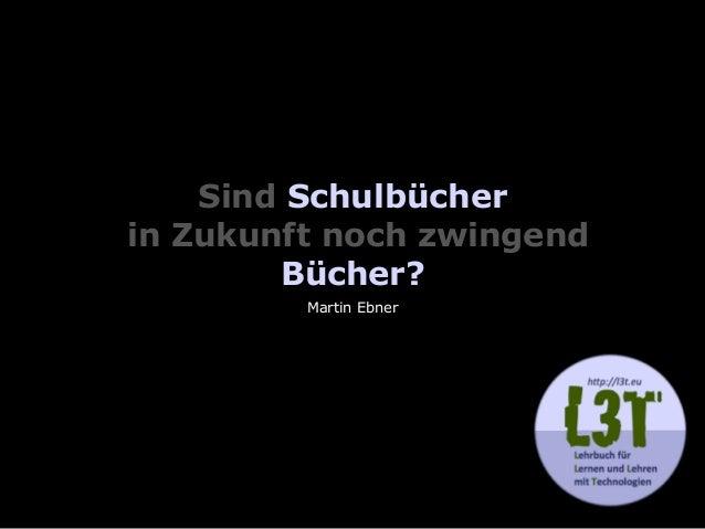 Martin Ebner Sind Schulbücher in Zukunft noch zwingend Bücher?