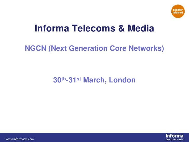 Informa Telecoms & Media<br />NGCN (Next Generation Core Networks)<br />30th-31st March, London<br /> <br /> <br />