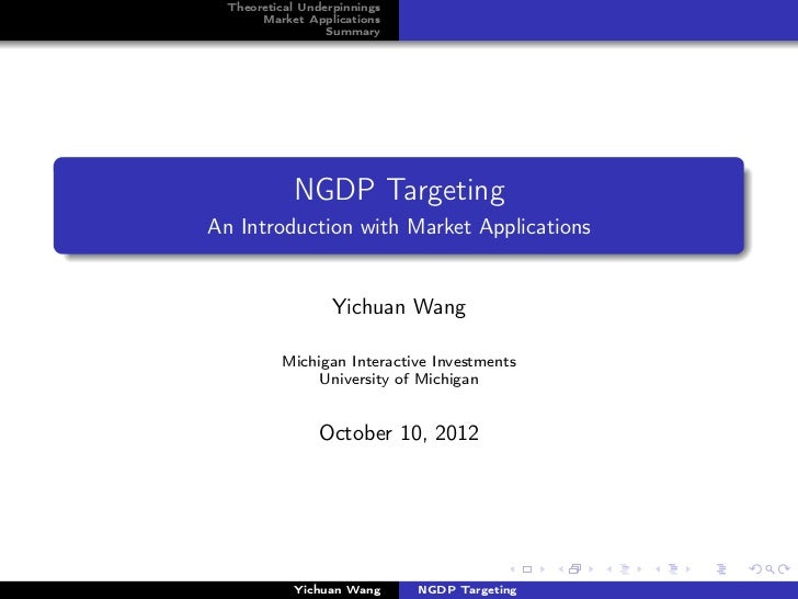 Theoretical Underpinnings      Market Applications                 Summary           NGDP TargetingAn Introduction with Ma...