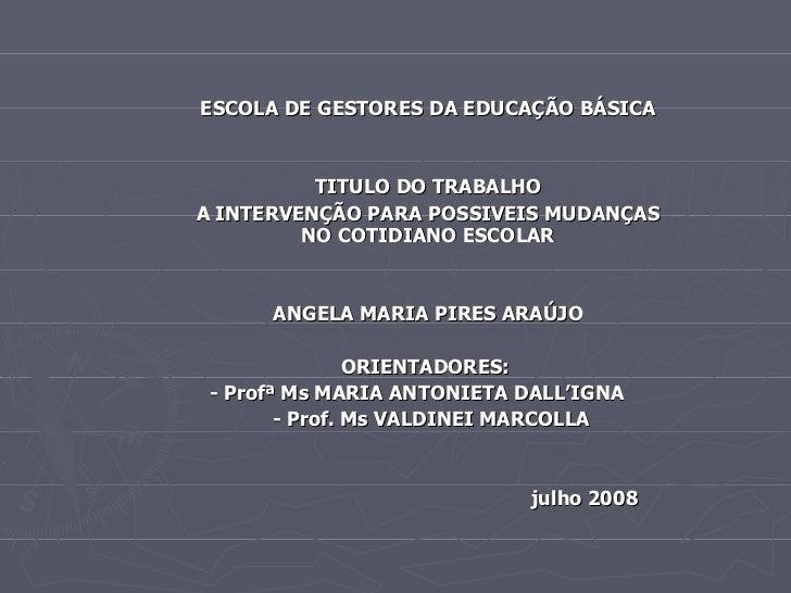 <ul><ul><ul><ul><li>ESCOLA DE GESTORES DA EDUCAÇÃO BÁSICA </li></ul></ul></ul></ul><ul><ul><ul><ul><li>TITULO DO TRABALHO ...