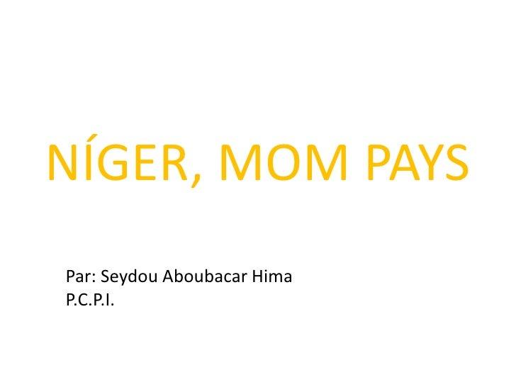 NÍGER, MOM PAYSPar: Seydou Aboubacar HimaP.C.P.I.
