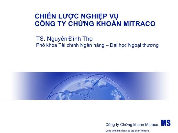 CHIẾN LƯỢC NGHIỆP VỤ CÔNG TY CHỨNG KHOÁN MITRACO TS. Nguyễn Đình Thọ Phó khoa Tài chính Ngân hàng – Đại học Ngoại thương