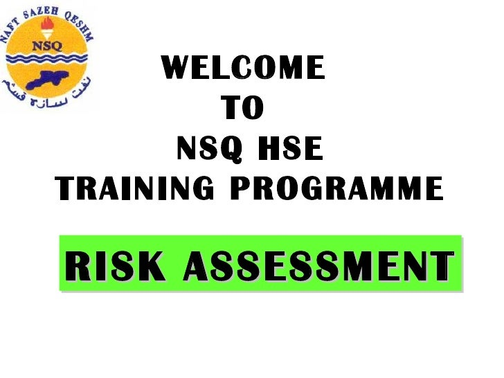 WELCOME  TO  NSQ HSE TRAINING PROGRAMME RISK ASSESSMENT