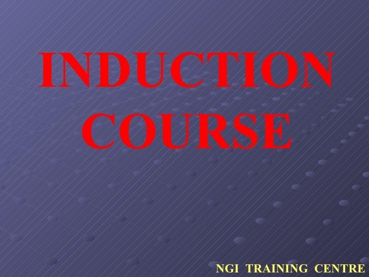 INDUCTION COURSE NGI  TRAINING  CENTRE