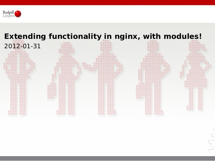 Extending functionality in nginx, with modules!2012-01-31