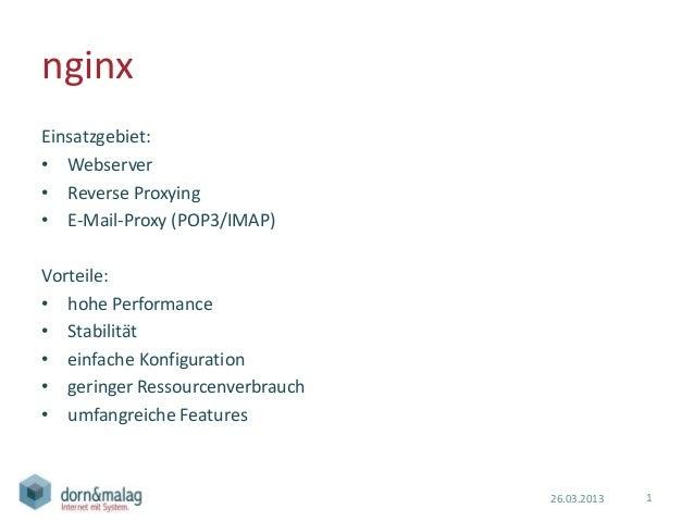 nginxEinsatzgebiet:• Webserver• Reverse Proxying• E-Mail-Proxy (POP3/IMAP)Vorteile:• hohe Performance• Stabilität• einfach...