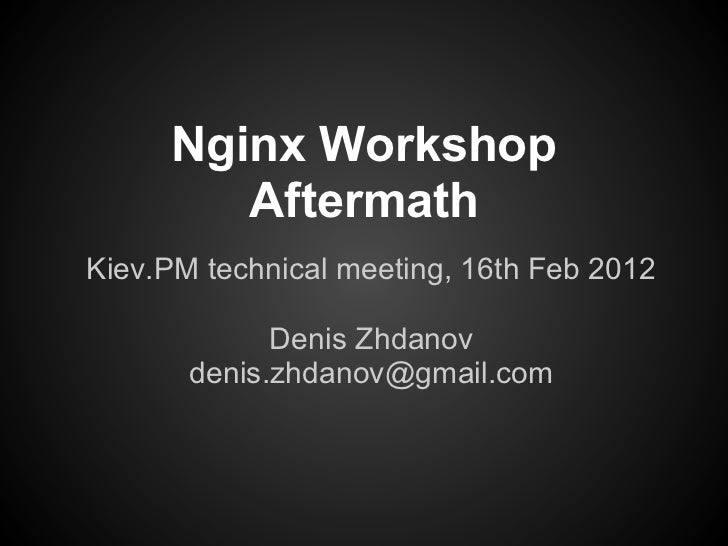 Nginx Workshop        AftermathKiev.PM technical meeting, 16th Feb 2012             Denis Zhdanov       denis.zhdanov@gmai...