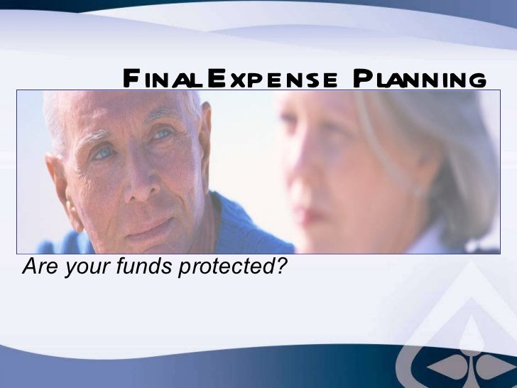 Are your funds protected? Final Expense Planning