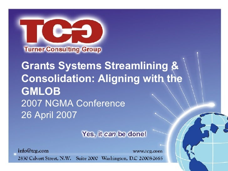 Grants Systems Streamlining & Consolidation: Aligning with the GMLOB 2007 NGMA Conference 26 April 2007