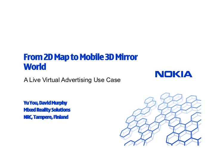 From 2D Map to Mobile 3D MirrorWorldA Live Virtual Advertising Use CaseYu You, David MurphyMixed Reality SolutionsNRC, Tam...