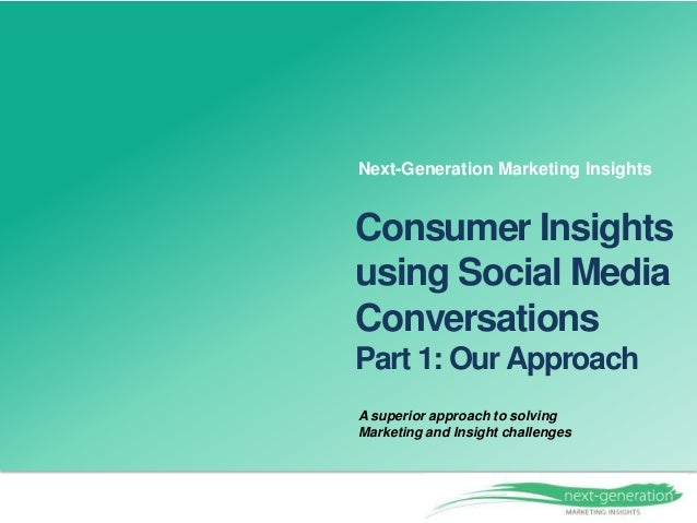 A superior approach to solving Marketing and Insight challenges Consumer Insights using Social Media Conversations Part 1:...