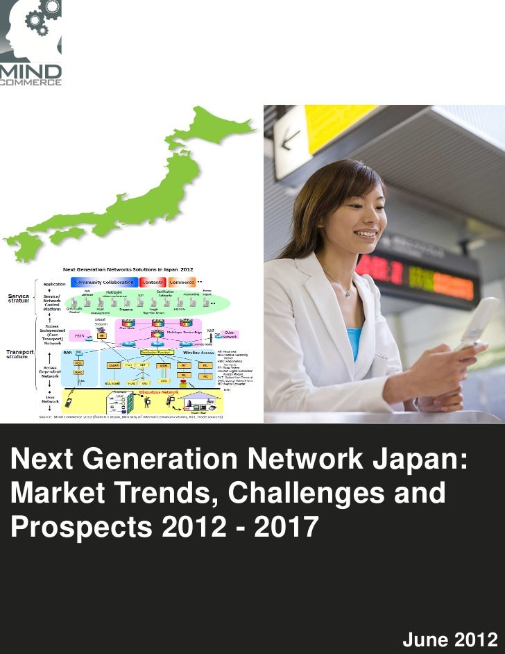 Next Generation Network Japan:Market Trends, Challenges andProspects 2012 - 2017                         June 2012