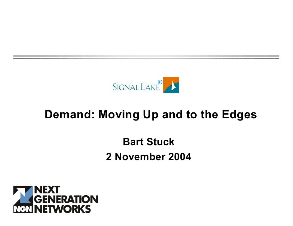 ®     Demand: Moving Up and to the Edges              Bart Stuck          2 November 2004