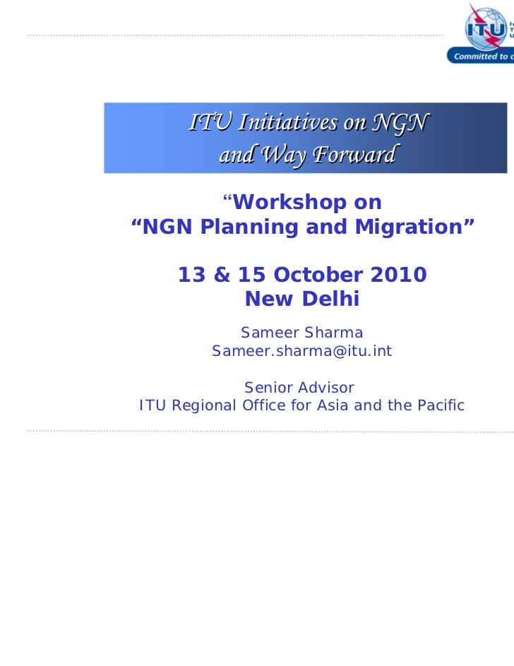 "ITU Initiatives on NGN        and Way Forward       ""Workshop on""NGN Planning and Migration""     13 & 15 October 2010     ..."