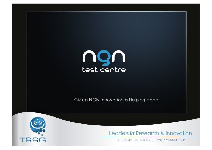 The NGN Test Centre Infrastructure & Services - Shane Dempsey (NGN Test Centre)