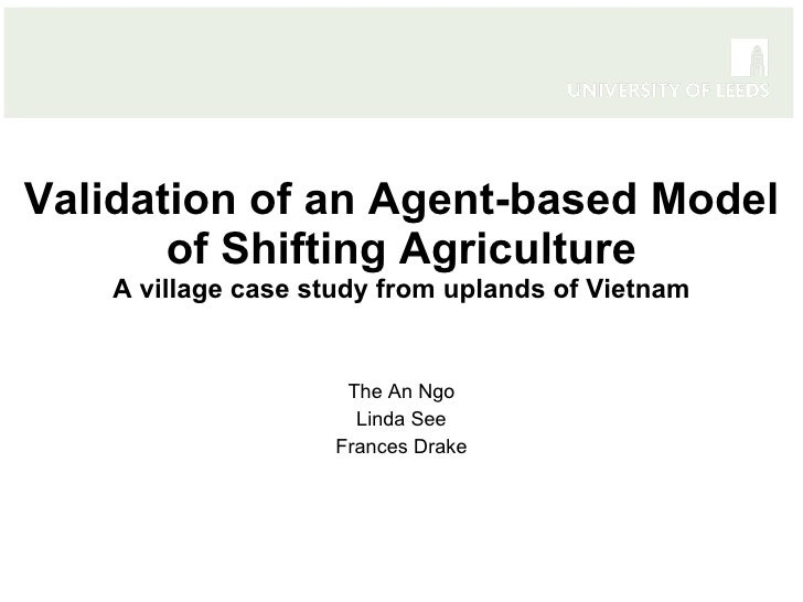 Validation of an Agent-based Model of Shifting Agriculture A village case study from uplands of Vietnam The An Ngo Linda S...