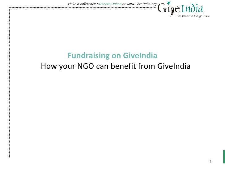<ul><li>Fundraising on GiveIndia How your NGO can benefit from GiveIndia  </li></ul>Make a difference !  Donate Online  at...