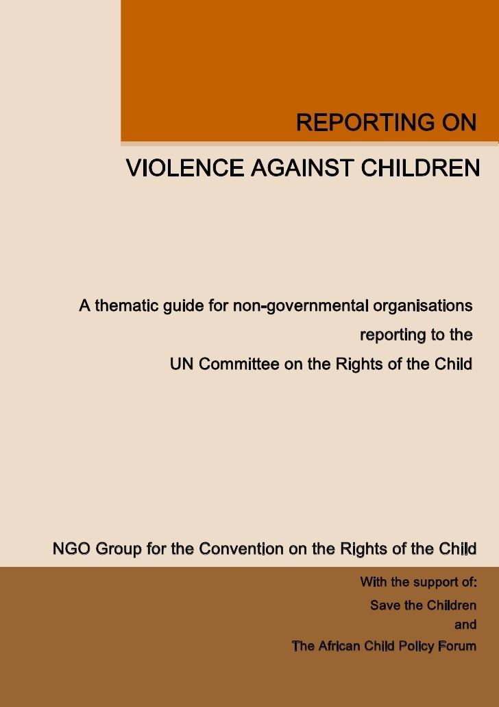 REPORTING ON          VIOLENCE AGAINST CHILDREN        A thematic guide for non-governmental organisations                ...