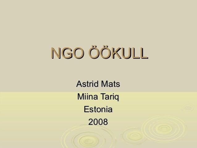 NGO ÖÖKULL  Astrid Mats  Miina Tariq   Estonia     2008