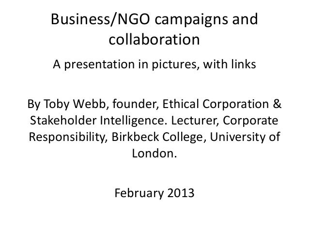 Business/NGO campaigns and            collaboration    A presentation in pictures, with linksBy Toby Webb, founder, Ethica...