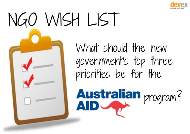 NGO WISH LIST What should the new government's top three priorities be for the program?