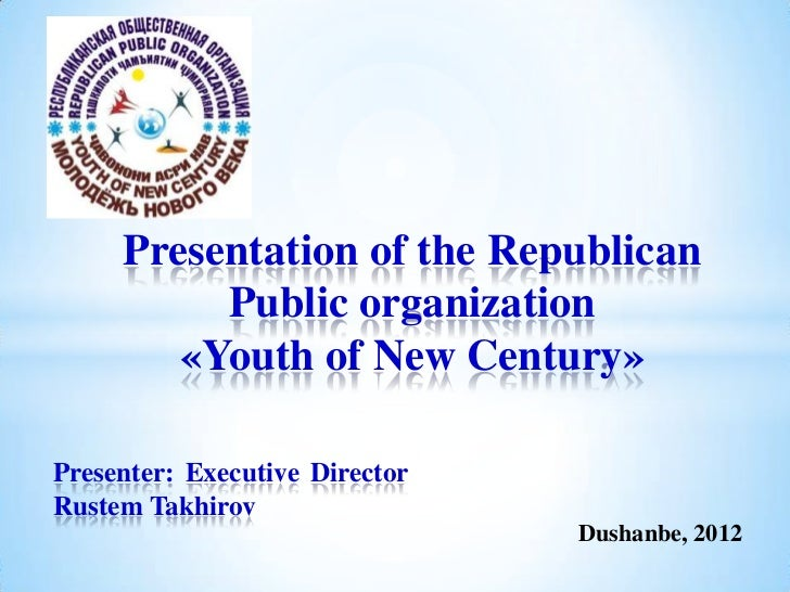 Presentation of the Republican          Public organization        «Youth of New Century»Presenter: Executive DirectorRust...