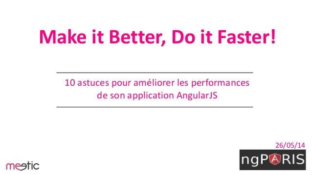 Make it Better, Do it Faster! 10 astuces pour améliorer les performances de son application AngularJS 26/05/14