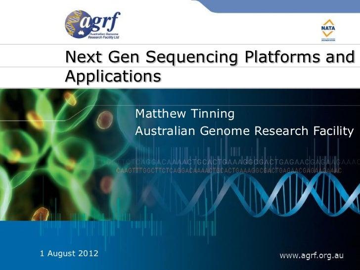 Next Gen Sequencing Platforms and     Applications                Matthew Tinning                Australian Genome Researc...