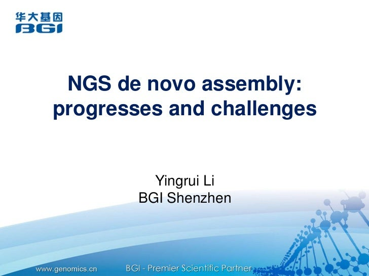 NGS de novo assembly: progresses and challenges<br />YingruiLi<br />BGI Shenzhen<br />