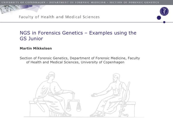 NGS in Forensics Genetics – Examples using theGS JuniorMartin MikkelsenSection of Forensic Genetics, Department of Forensi...