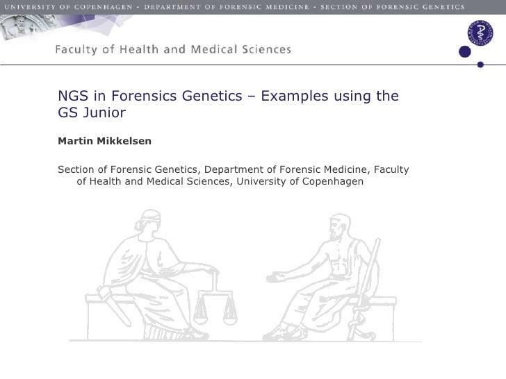 NGS in Forensics Genetics – examples using the GS Junior. Sponsored by Roche Diagnostics, Department of Forensic Medicine, University of Copenhagen, SUND, Martin Mikkelsen Copenhagenomics 2012