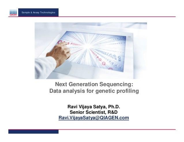 Sample & Assay Technologies  Next Generation Sequencing: Data analysis for genetic profiling Ravi Vijaya Satya, Ph.D. Seni...
