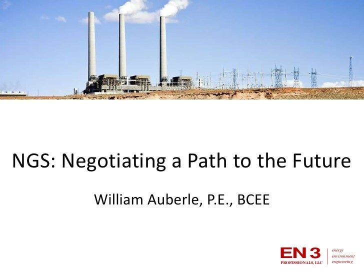 NGS: Negotiating a Path to the Future<br />William Auberle, P.E., BCEE<br />
