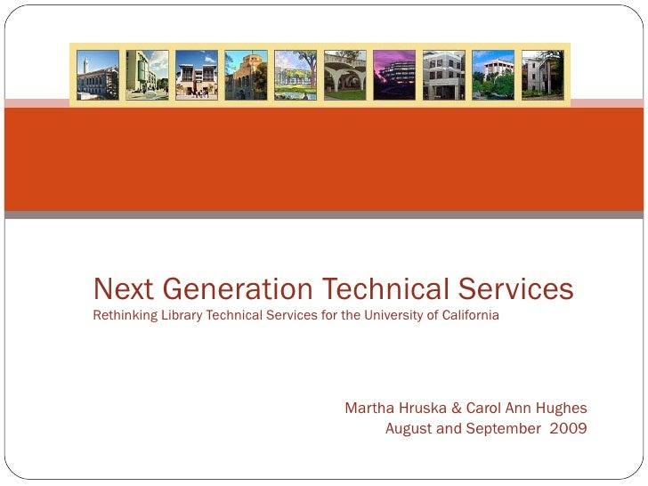 Martha Hruska & Carol Ann Hughes August and September  2009 Next Generation Technical Services Rethinking Library Technica...