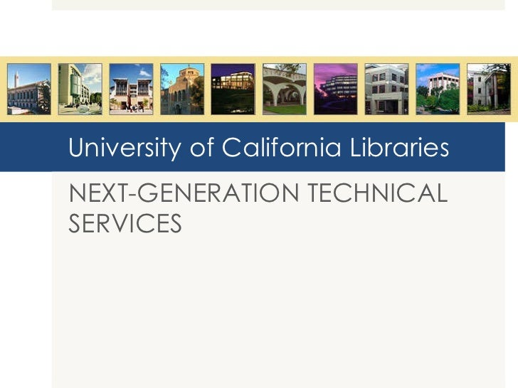 University of California Libraries NEXT-GENERATION TECHNICAL SERVICES