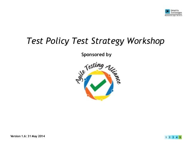 Test Policy Test Strategy Workshop Sponsored by Version 1.6: 31 May 2014