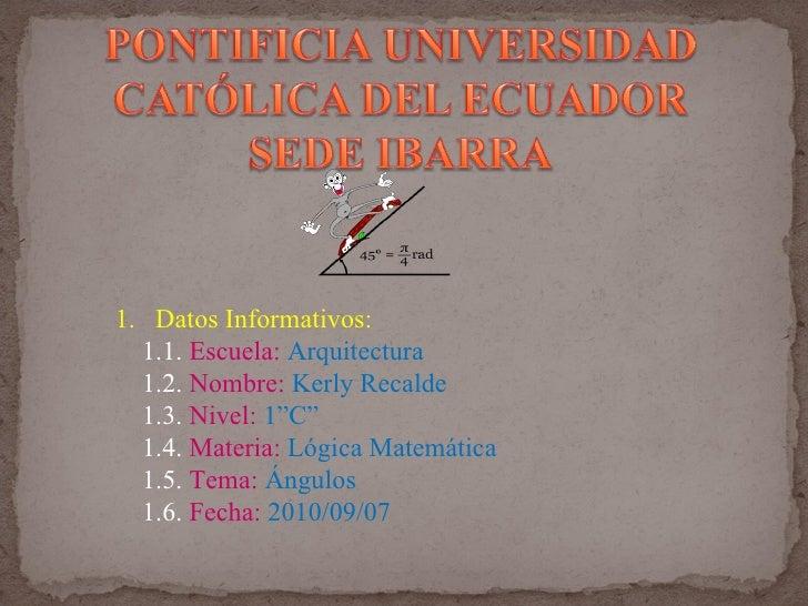 <ul><li>Datos Informativos: </li></ul><ul><li>1.1.  Escuela:  Arquitectura </li></ul><ul><li>1.2.  Nombre:  Kerly Recalde ...